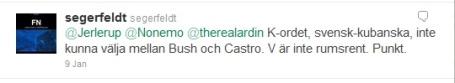 K-ordet, svensk-kubanska, inte kunna välja mellan Bush och Castro. V är inte rumsrent. Punkt.
