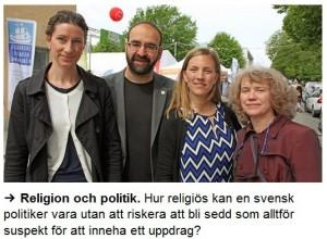 Hur religiös får man vara i svensk politik?  Susanna Birgersson, Mehmet Kaplan, Anna Ardin och Marie Demker. Foto: SR  Hur religiös kan en svensk politiker vara utan att riskera att bli sedd som alltför suspekt för att inneha ett uppdrag?